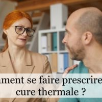 Comment se faire prescrire une cure thermale ?