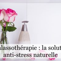 Thalassothérapie : la solution anti-stress naturelle?
